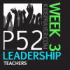 P52 Week 3: Leadership – Teachers