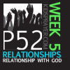 P52 Week 5: Relationships &#8211; God